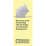 Recovery from Cluttering: The 12 Steps of Clutterers Anonymous Leaflet