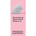 Decluttering Resentment: Steps 4-10